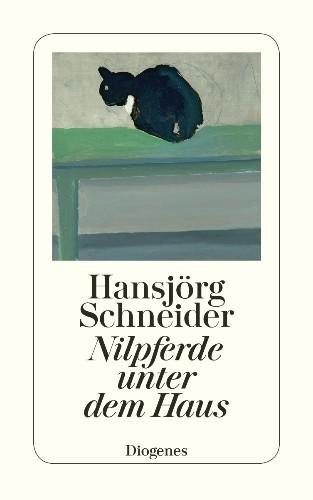 Hansjörg Schneider Nilpferde unter dem Haus