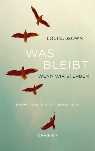 Louise Brown Was bleibt, wenn wir sterben