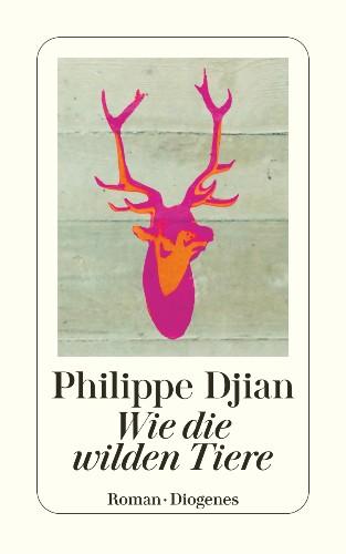 Philippe Djian Wie die wilden Tiere