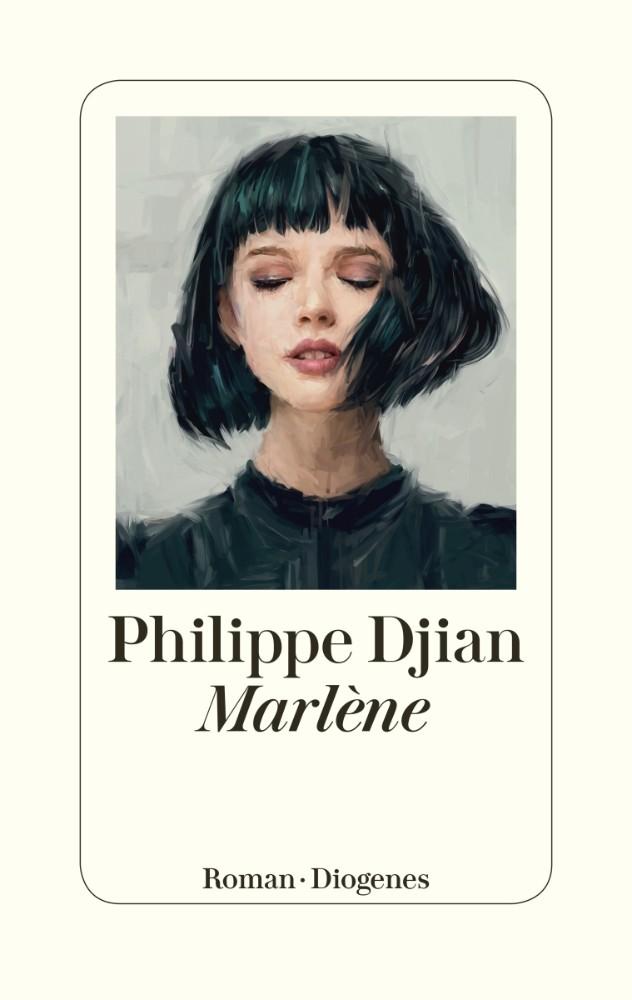 https://www.diogenes.ch/leser/titel/philippe-djian/marlene-9783257070293.html